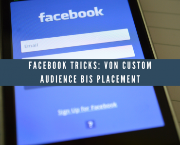 Facebook Tricks: Von Custom Audience bis Placement